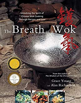 The Breath of a Wok: Unlocking the Spirit of Chinese Wok Cooking Throug by [Grace Young, Alan Richardson]
