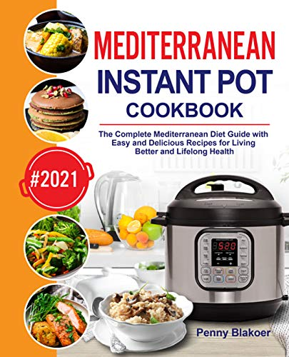 Couverture du livre Mediterranean Instant Pot Cookbook: The Complete Mediterranean Diet Guide with Easy and Delicious Recipes for Living Better and Lifelong Health (English Edition)
