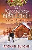 The Meaning in Mistletoe: A Poppy Creek Novel