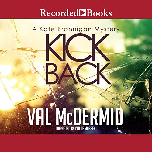 Kick Back                   By:                                                                                                                                 Val McDermid                               Narrated by:                                                                                                                                 Chloe Massey                      Length: 7 hrs and 17 mins     4 ratings     Overall 4.3