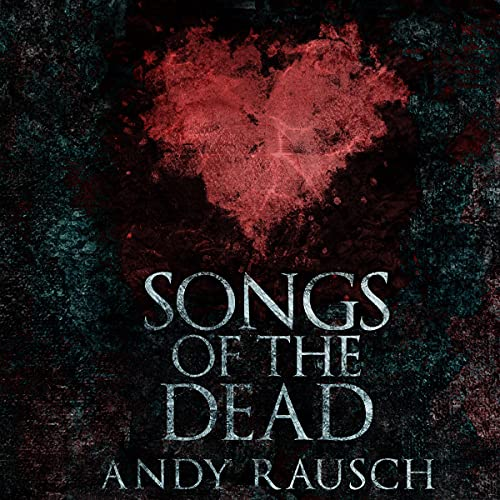 Songs of the Dead Audiobook By Andy Rausch cover art