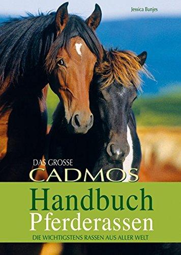 Das große Cadmos Handbuch Pferderassen: Die wichtigsten Rassen aus aller Welt (Cadmos Pferdebuch)