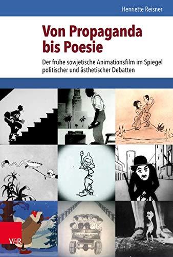 Von Propaganda Bis Poesie: Der Fruhe Sowjetische Animationsfilm Im Spiegel Politischer Und Asthetischer Debatten