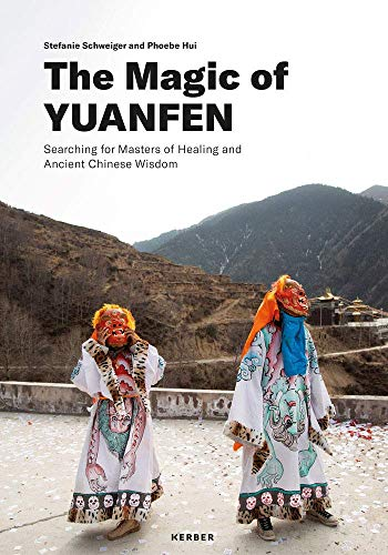 The Magic of Yuanfen: Searching for Masters of Healing and Ancient Chinese Wisdom: Stefanie Schweiger & Phoebe Hui
