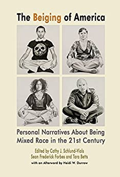The Beiging of America: Personal Narratives about Being Mixed Race in the 21st Century (2LP EXPLORATIONS Book 3) by [Cathy J.  Schlund-Vials, Cathy J. Schlund-Vials, Sean Frederick Forbes, Tara Betts]