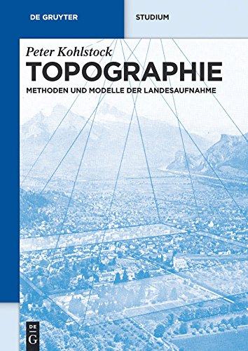 Topographie: Methoden und Modelle der Landesaufnahme (De Gruyter Studium)