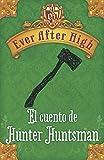 Ever After High. El cuento de Hunter Huntsman