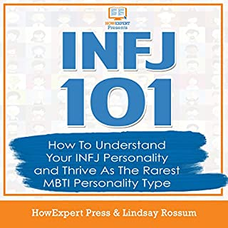 INFJ 101     How to Understand Your INFJ Personality and Thrive as the Rarest MBTI Personality Type              By:                                                                                                                                 HowExpert Press,                                                                                        Lindsay Rossum                               Narrated by:                                                                                                                                 Brie Anna Faye                      Length: 1 hr and 7 mins     85 ratings     Overall 4.5