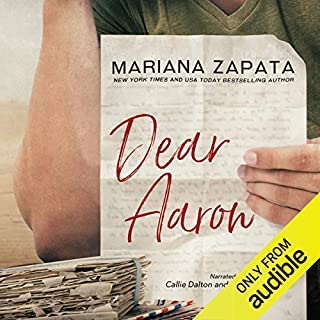 Dear Aaron                   By:                                                                                                                                 Mariana Zapata                               Narrated by:                                                                                                                                 Callie Dalton,                                                                                        Teddy Hamilton                      Length: 12 hrs and 43 mins     1,464 ratings     Overall 4.5