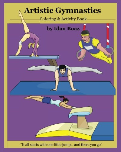 Artistic Gymnastics: Coloring and Activity Book: Gymnasticsis one of Idan's interests. He has authored various of Books which giving to children the ... Acrobatic Stunts