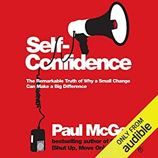 Self Confidence     The Remarkable Truth of Why a Small Change Can Make a Big Difference              By:                                                                                                                                 Paul McGee                               Narrated by:                                                                                                                                 Paul McGee                      Length: 5 hrs and 53 mins     31 ratings     Overall 3.8