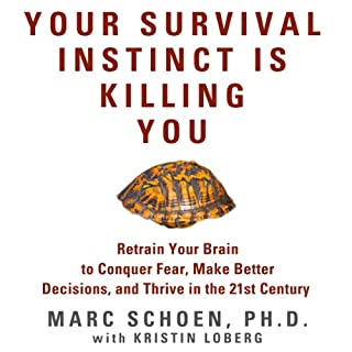 Your Survival Instinct Is Killing You     Retrain Your Brain to Conquer Fear, Make Better Decisions, and Thrive in the 21st Century              By:                                                                                                                                 Marc Schoen                               Narrated by:                                                                                                                                 Marc Schoen                      Length: 8 hrs and 35 mins     45 ratings     Overall 4.1