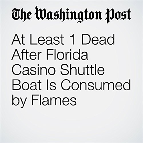 At Least 1 Dead After Florida Casino Shuttle Boat Is Consumed by Flames copertina