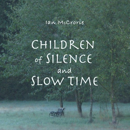 Children of Silence and Slow Time                   By:                                                                                                                                 Ian McCrorie                           Length: 3 hrs and 19 mins     Not rated yet     Overall 0.0
