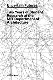 Uncertain Futures: Two Years of Research at the MIT Department of Architecture