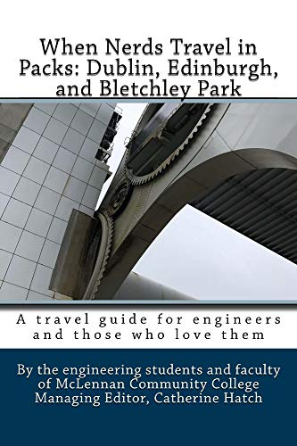 When Nerds Travel in Packs: Dublin, Edinburgh, and Bletchley Park: A Travel Guide for Engineers and Those Who Love Them (English Edition)