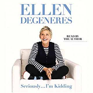 Seriously...I'm Kidding                   Written by:                                                                                                                                 Ellen DeGeneres                               Narrated by:                                                                                                                                 Ellen DeGeneres                      Length: 3 hrs and 7 mins     36 ratings     Overall 4.3