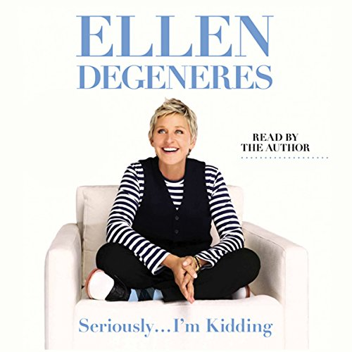 Seriously...I'm Kidding                   Written by:                                                                                                                                 Ellen DeGeneres                               Narrated by:                                                                                                                                 Ellen DeGeneres                      Length: 3 hrs and 7 mins     70 ratings     Overall 4.2