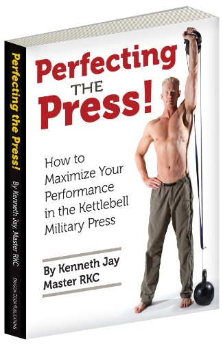 Perfecting the Press: How to Maximize Your Performance in the Kettlebell Military Press (English Edi