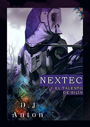 Nextec y el Talento de Silín. : Nextec: la distopía que hermana ciencia ficción, tradición histórica, guerras y habilidades ancestrales.  La Primera Aventura.   (Spanish Edition)