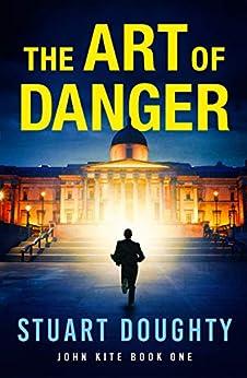 The Art of Danger (John Kite Book 1) by [Stuart Doughty]