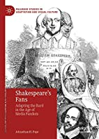 Shakespeare's Fans: Adapting the Bard in the Age of Media Fandom (Palgrave Studies in Adaptation and Visual Culture)
