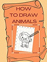 How To Draw Animals: Simple Step-by-Step Drawing for Fun Gift Toddlers and Preschool