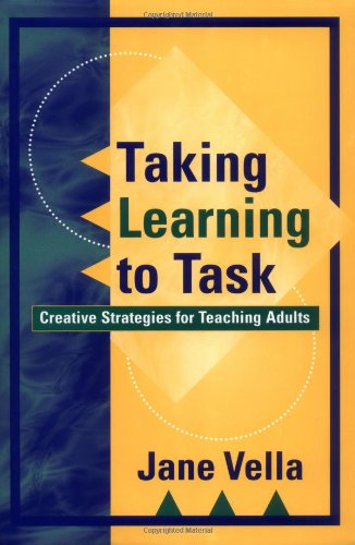 Taking Learning To Task Creative Strategies For Teaching Adults