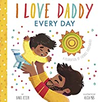 I Love Daddy Every Day: A celebration of fathers everywhere