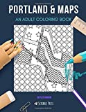 PORTLAND MAPS: AN ADULT COLORING BOOK: An Awesome Coloring Book For Adults