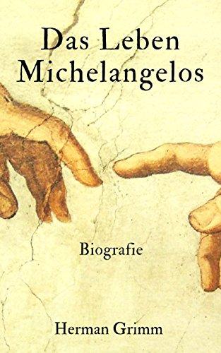 Das Leben Michelangelos: Biografie