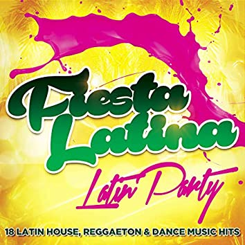 Fiesta Latina - Latin Party - 18 Latin House, Reggaeton & Dance Music Hits