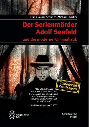Der Serienmörder Adolf Seefeld und die moderne Kriminalistik (Schriftenreihe Polizei / Historische Kriminalistik)