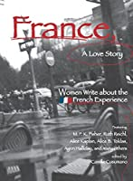 France, A Love Story: Women Write About the French Experience