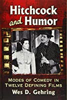 Hitchcock and Humor: Modes of Comedy in Twelve Defining Films