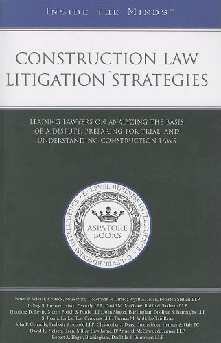 Construction Law Litigation Strategies: Leading Lawyers on Analyzing the Basis of a Dispute, Preparing for Trial, and Un