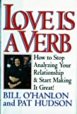 Love is a Verb: How to Stop Analyzing Your Relationship and Start Making it Great! by Patricia Hudson O'Hanlon (1995-02-17)