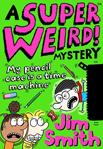 A Super Weird! Mystery: My Pencil Case is a Time Machine: New for 2021 from the bestselling author of Barry Loser! Perfect for 7+ fans of Wimpy Kid and Dogman