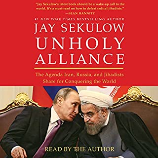 Unholy Alliance     The Agenda Iran, Russia, and Jihadists Share for Conquering the World              By:                                                                                                                                 Jay Sekulow                               Narrated by:                                                                                                                                 Jay Sekulow                      Length: 5 hrs and 30 mins     104 ratings     Overall 4.5