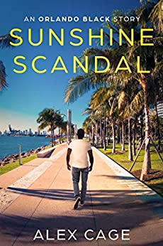 Sunshine Scandal: An Orlando Black Story (Orlando Black Stories Book 2) by [Alex Cage]
