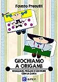 Giochiamo a Origami: Ritagliare, piegare e costruire con la carta (Italian Edition)