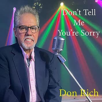 Don't Tell Me You're Sorry