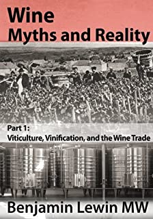 Wine Myths and Reality: Part 1: Viticulture, Vinification, and the Wine Trade