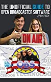 The Unofficial Guide to Open Broadcaster Software: OBS: The World's Most Popular Free Live-Streaming Application (Live Streaming Book Series) (English Edition)