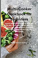 Multi-Cooker Cookbook for Beginners: Instant Weight Loss Cookbook. Cooking Your Way To A Healthy Weight With, For Anyone Who Loves Effortless Tasty Food On A Tight Budget with Air Fryer and Slow Cooker.