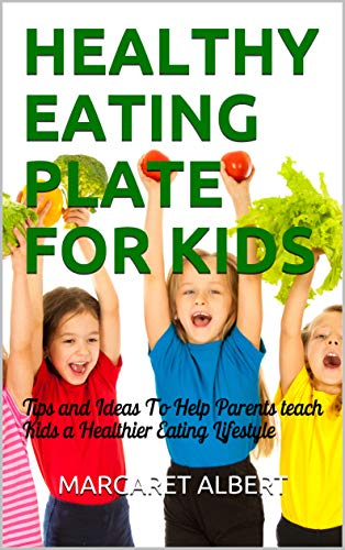 HEALTHY EATING PLATE FOR KIDS: Tips and Ideas To Help teach...