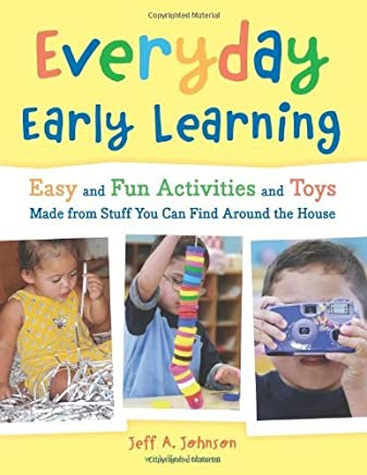 Everyday Early Learning: Easy and Fun Activities and Toys Made from Stuff You Can Find Around the House by Jeff A. Johnson (2008-05-01)