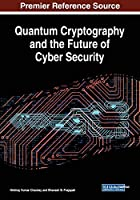 Quantum Cryptography and the Future of Cyber Security Front Cover