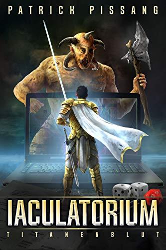 Iaculatorium - Titanenblut: Ein Parallelwelten Roman über IT, Götter und Titanen