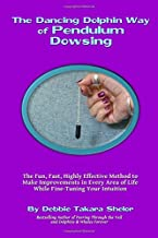 The Dancing Dolphin Way of Pendulum Dowsing: The Fun, Fast, Highly Effective Method to Make Improvements in Every Area of Life While Fine-Tuning Your Intuition